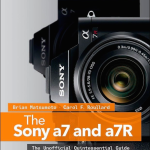 The Sony a7 / a7R: The Unofficial Quintessential Guide Released