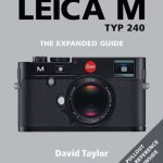 """Leica M Typ 240 – The Expanded Guide"" Book Now Available"